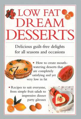 Low Fat Dream Desserts: Delicious Guilt-free Delights for All Seasons and Occasions