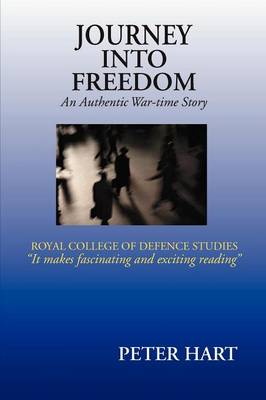 Journey into Freedom: An Authentic War-Time Story