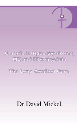 Chronic Fatigue Syndrome, ME and Fibromyalgia: The Long Awaited Cure