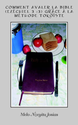 Comment Avaler La Bible (Ezechiel 3: 3) Grace A La Methode Tokoiste