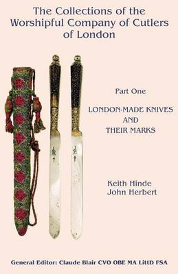 The Collections of the Worshipful Company of Cutlers: Part One: London-Made Knives and Their Marks