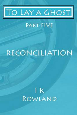 To Lay a Ghost: Part Five - Reconciliation