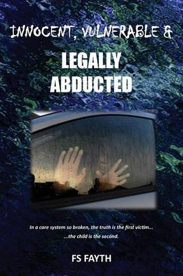 Innocent, Vulnerable & Legally Abducted