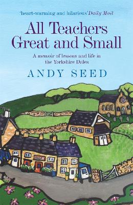 All Teachers Great and Small (Book 1): A heart-warming and humorous memoir of lessons and life in the Yorkshire Dales