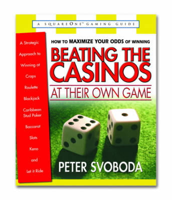Beating the Casinos at Their Own Game: A Stategic Approach to Winning at Craps, Roulette, Black Jack, Caribbean Stud Poker, Baccarat, Slots, Keno and Let it Ride