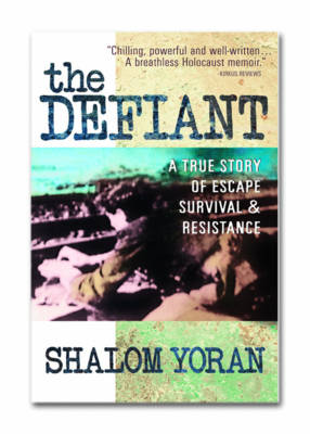 The Defiant: a True Story of Escape, Survival and Resistance: A True Story of Escape Survival and Resistance