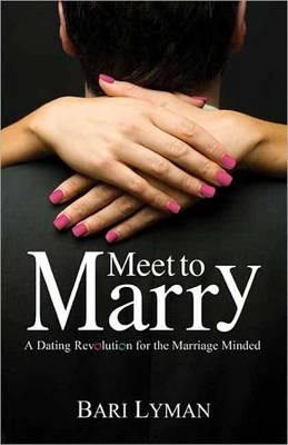 Meet to Marry: A Dating Revolution for the Marriage Minded