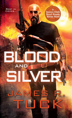 Blood and Silver: A Deacon Chalk Occult Bounty Hunter Novel
