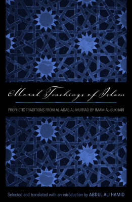 "Moral Teachings of Islam: Prophetic Traditions from ""Al-adab al-mufrad"" by Imam al-Bukhari"
