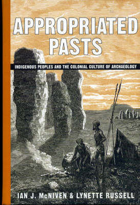 Appropriated Pasts: Indigenous Peoples and the Colonial Culture of Archaeology