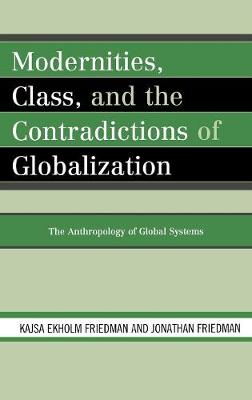Modernities, Class, and the Contradictions of Globalization: The Anthropology of Global Systems