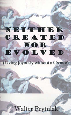 Neither Created Nor Evolved: Living Joyously without a Creator
