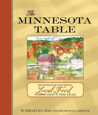 The Minnesota Table: Recipes for Savoring Local Food Throughout the Year