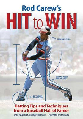 Rod Carew's Hit to Win: Batting Tips and Techniques from a Baseball Hall of Famer