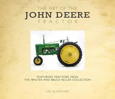 Art of the John Deere Tractor: Featuring Tractors from the Walter and Bruce Keller Collection