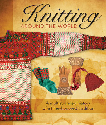 Knitting Around the World: A Multistranded History of a Time-Honoured Tradition