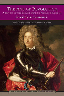 The Age of Revolution (Barnes & Noble Library of Essential Reading): A History of the English-Speaking Peoples: Volume 3