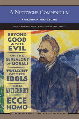 A Nietzsche Compendium (Barnes & Noble Library of Essential Reading): Beyond Good and Evil, On the Genealogy of Morals, Twilight of the Idols, The Antichrist, and Ecce Homo