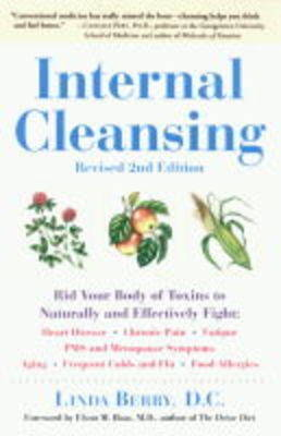 Internal Cleansing: Rid Your Body of Toxins to Naturally and Effectively Fight Heart Disease, Chronic Pain, Fatigue, Pms and Menopause Symptoms, and More