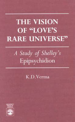 """The Vision of Love's Rare Universe: Study of Shelley's """"Epipsychidion"""""""