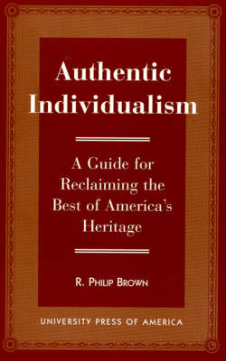 Authentic Individualism: A Guide for Reclaiming the Best of America's Heritage