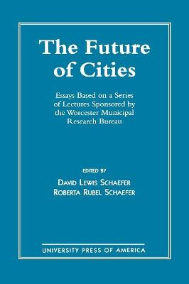 The Future of Cities: Essays Based on a Series of Lectures Sponsored by the Worcester Municipal Research Bureau