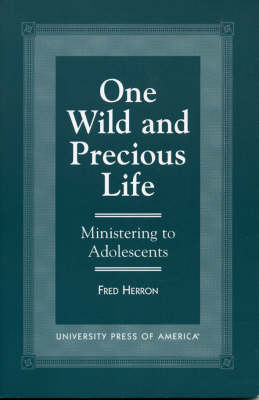 One Wild and Precious Life: Ministering to Adolescents