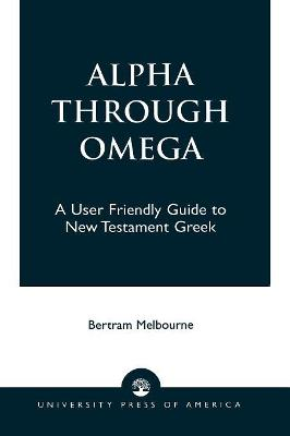 Alpha Through Omega: A User Friendly Guide to New Testament Greek