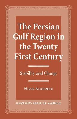 The Persian Gulf Region in the Twenty First Century: Stability and Change