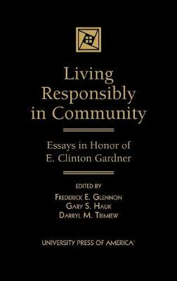 Living Responsibly in Community: Essays in Honor of E. Clinton Gardner