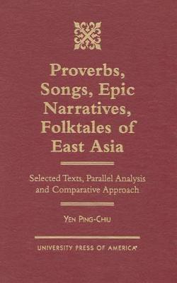 Proverbs, Songs, Epic Narratives, Folktales of East Asia: Selected Texts, Parallel Analysis and Comparative Approach