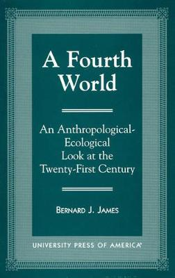 A Fourth World: An Anthropological-Ecological Look at the Twenty First Century