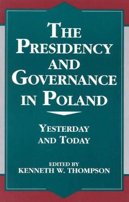 The Presidency and Governance in Poland: Yesterday and Today: v. 10: Yesterday and Today