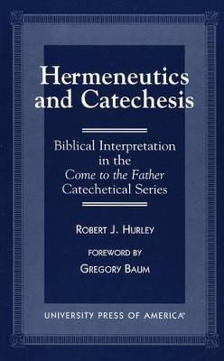 Hermeneutics and Catecheses: Biblical Interpretation in the Come to the Father Catechetical Series