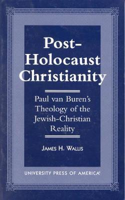 Post-Holocaust Christianity: Paul van Buren's Theology of the Jewish-Christianity Reality