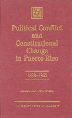 Political Conflict and Constitutional Change in Puerto Rico: 1898-1952