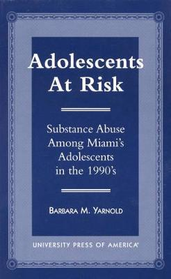 Adolescents at Risk: Substance Abuse Among Miami's Adolescents in the 1990's