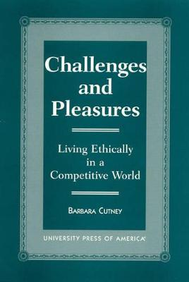 Challenges and Pleasures: Living Ethically in a Competitive World