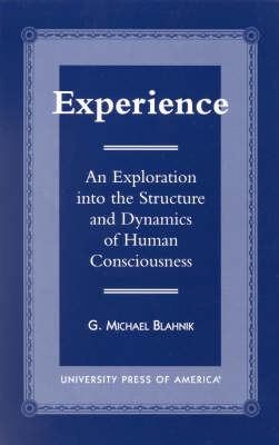 Experience: An Exploration into the Structure and Dynamics of Human Consciousness