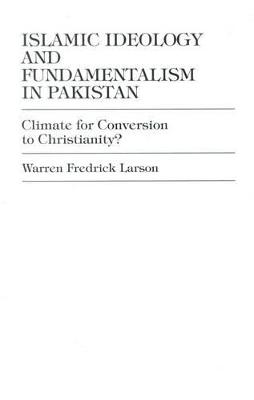 Islamic Ideology and Fundamentalism in Pakistan: Climate for Conversion to Christianity?