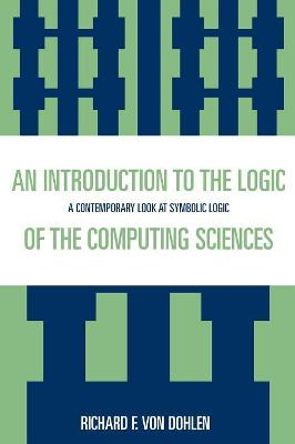 An Introduction to the Logic of the Computing Sciences: A Contemporary Look at Symbolic Logic