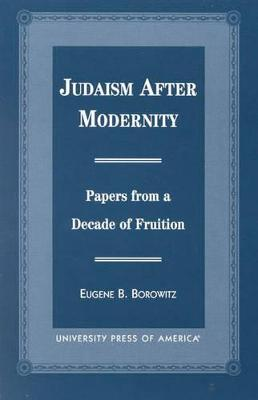 Judaism after Modernity: Papers from a Decade of Fruition