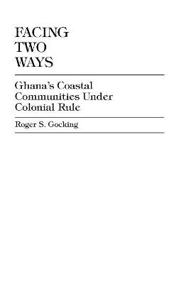 Facing Two Ways: Ghana's Coastal Communities Under Colonial Rule