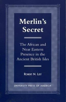 Merlin's Secret: The African and Near Eastern Presence in the Ancient British Isles