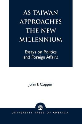 As Taiwan Approaches the New Millennium: Essays on Politics and Foreign Affairs