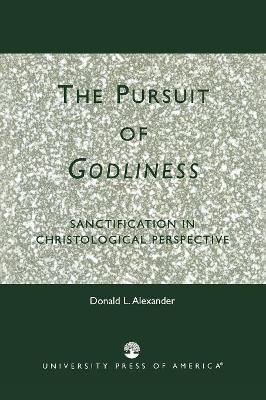 The Pursuit of Godliness: Sanctification in Christological Perpective