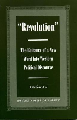 'Revolution': The Entrance of a New Word Into Western Political Discourse