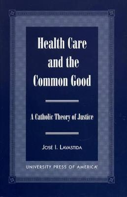 Health Care and the Common Good: A Catholic Theory of Justice