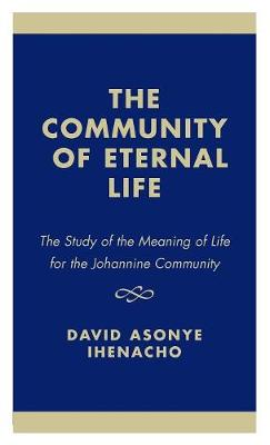The Community of Eternal Life: The Study of the Meaning of Life for the Johannine Community