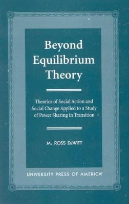 Beyond Equilibrium Theory: Theories of Social Action and Social Change Applied to a Study of Power Sharing in Transition